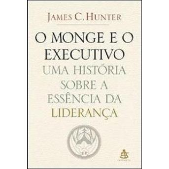 O Monge e o Executivo - Uma História Sobre a Essência da Liderança